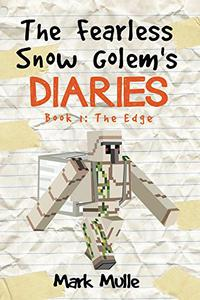 The Fearless Snow Golem's Diaries (Book 1): The Edge (An Unofficial Minecraft Book for Kids Ages 9 - 12