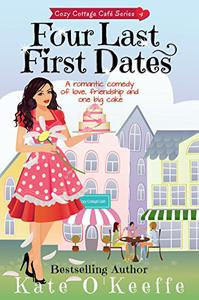 Four Last First Dates: A romantic comedy of love, friendship and one big cake