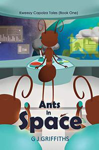 Ants in Space: Kweezy Capolza Tales