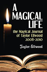 A Magical Life: The Magical Journal of Taylor Ellwood 2008-2010
