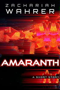 Amaranth: A Short Story
