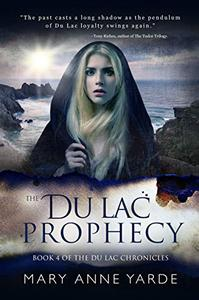 The Du Lac Prophecy: Book 4 of The Du Lac Chronicles