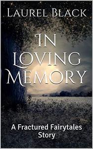 In Loving Memory: A Fractured Fairytales Story