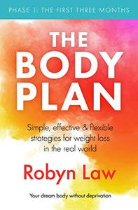 The Body Plan: Simple, effective and flexible strategies for permanent weight loss in the real world