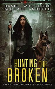 Hunting The Broken: Age Of Madness - A Kurtherian Gambit Series