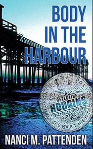 Body in the Harbour: A Detective Hodgins Victorian Mystery Novella, Book 1