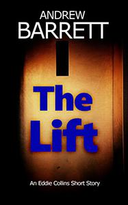 The Lift: A gripping Eddie Collins thriller: An Eddie Collins short story