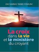 La Croix Dans La Vie Et Le Ministère Du Croyant (Faire du Progrès Spirituel t. 6)