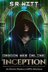Dragon Web Online: Inception: A LitRPG Adventure Series