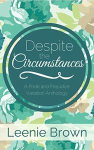 Despite the Circumstances: A Pride and Prejudice Variation Anthology