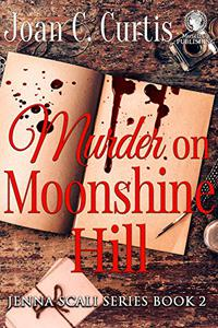 Murder on Moonshine Hill: Jenna Scali Book 2