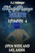 Mindy Poppago: BLUE: Episode 4 - Open Wide and Say, Ahhh
