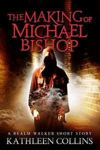 The Making of Michael Bishop: A Realm Walker short story