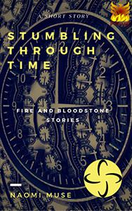 Stumbling Through Time: Fire and Bloodstone Stories