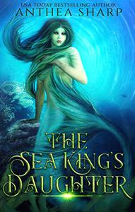 The Sea King's Daughter: A Celtic Little Mermaid Retelling