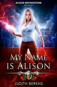 My Name Is Alison: An Urban Fantasy Action Adventure