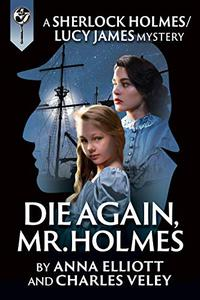 Die Again, Mr. Holmes: A Sherlock Holmes and Lucy James Mystery
