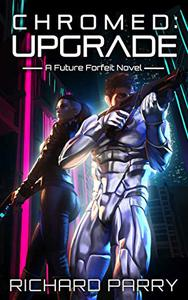 Chromed: Upgrade: A Cyberpunk Adventure Epic