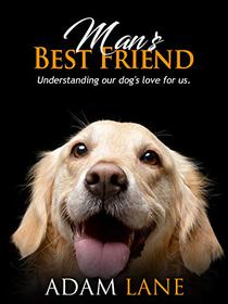 Man's Best Friend: Understanding our dog's love for us