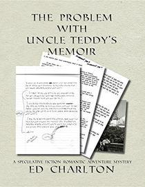 The Problem with Uncle Teddy's Memoir: A Speculative Fiction Romantic Adventure Mystery
