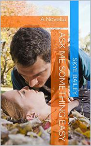 Ask Me Something Easy: A Novella