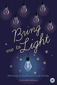 Bring me to Light: Embracing my Bipolar and Social Anxiety