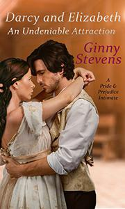Darcy and Elizabeth: An Undeniable Attraction: A Pride and Prejudice Intimate