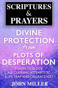 Divine Protection from Plots of Desperation: Power to Block All Cunning Attempts to Lure, Trap and Disgrace You