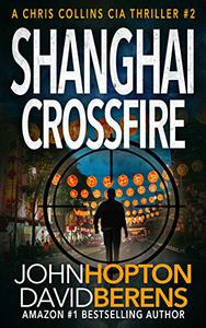 Shanghai Crossfire: A Chris Collins CIA Thriller