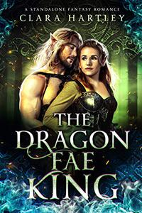 The Dragon Fae King: A Standalone Fantasy Romance