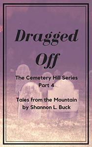 Dragged Off (Cemetery Hill Series
