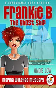 Frankie B - The Ghost Ship: A Paranormal Cozy Mystery