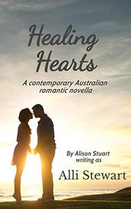 HEALING HEARTS: An contemporary Australian romantic novella