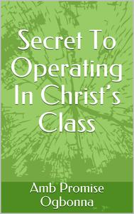 Secret To Operating In Christ's Class