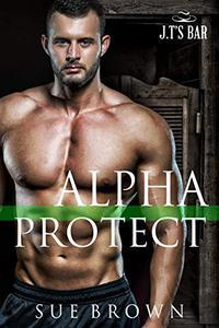 Alpha Protect: an action/adventure gay romance