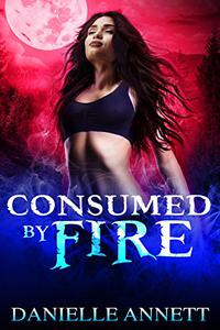Consumed by Fire: An Urban Fantasy Novel
