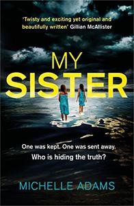 My Sister: an addictive psychological thriller with twists that grip you until the very last page