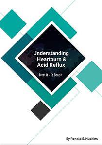 Understand Heartburn and Acid Reflex : Treat It - Beat It