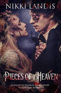 Pieces of Heaven: A Haunted Horror Short Story of Visceral Regrets