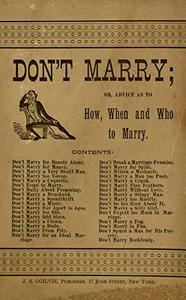 Don't Marry;: or, Advice as to How, when and Who to Mary