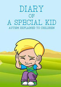 DIARY OF A SPECIAL KID: Autism explained to children