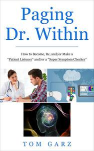 "Paging Dr. Within: How to Become, Be, and/or Make a ""Patient Listener"" and/or a ""Super Symptom Checker"""