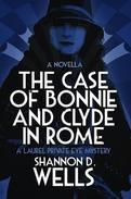 The Case of Bonnie & Clyde in Rome: A Laurel Private Eye Mystery Novella