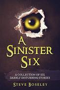 A Sinister Six: A collection of six darkly disturbing stories