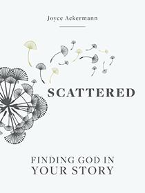 Scattered: Finding God in Your Story