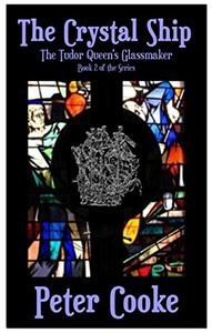 The Crystal Ship: The Tudor Queen's Glassmaker