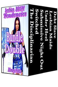 Lesbian BDSM Tendencies Bundle Double: 6 Stand Alone Stories!