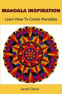 Mandala Inspiration: Learn How To Create Mandalas