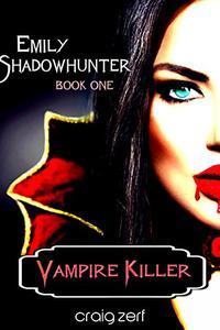 Emily Shadowhunter 1 - a Vampire, Shapeshifter, Werewolf novel.: Book 1: VAMPIRE KILLER