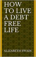 How to Live a Debt Free Life: And why you should